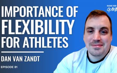 #81 – Dan Van Zandt | The Importance Of Flexibility for Athletes