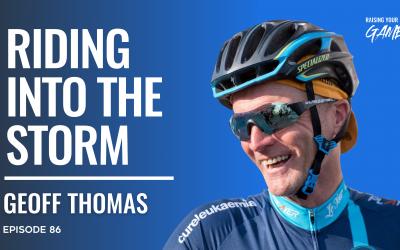#86 – Geoff Thomas | Riding the Storm